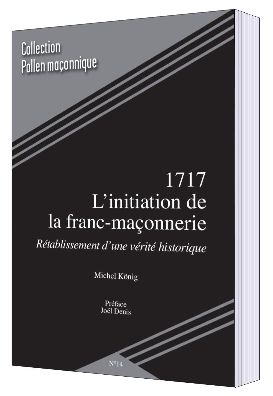 N°14 - 1717 : L'initiation de la franc-maçonnerie / Rétablissement d'une vérité historique